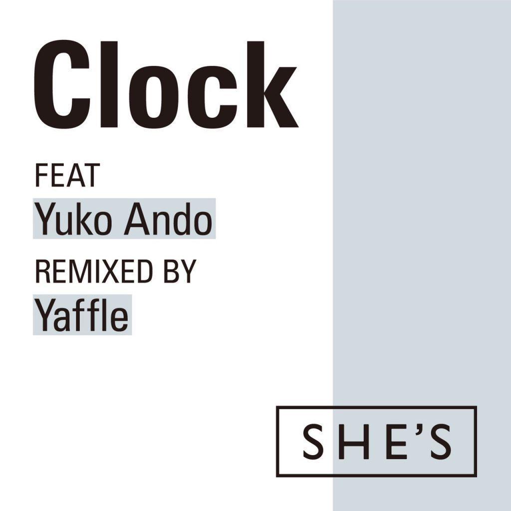 SHE'S「Clock feat.安藤裕子 Remix by Yaffle」